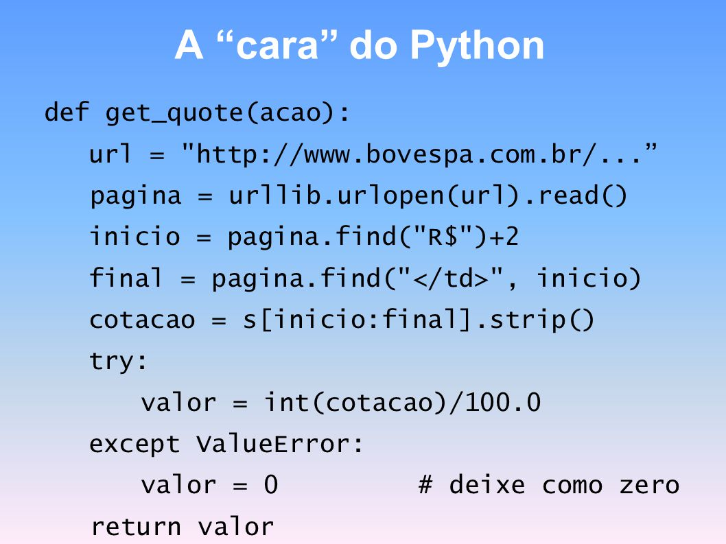 A cara do Python def get_quote(acao):