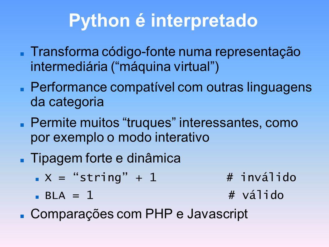 Python é interpretado Transforma código-fonte numa representação intermediária ( máquina virtual )