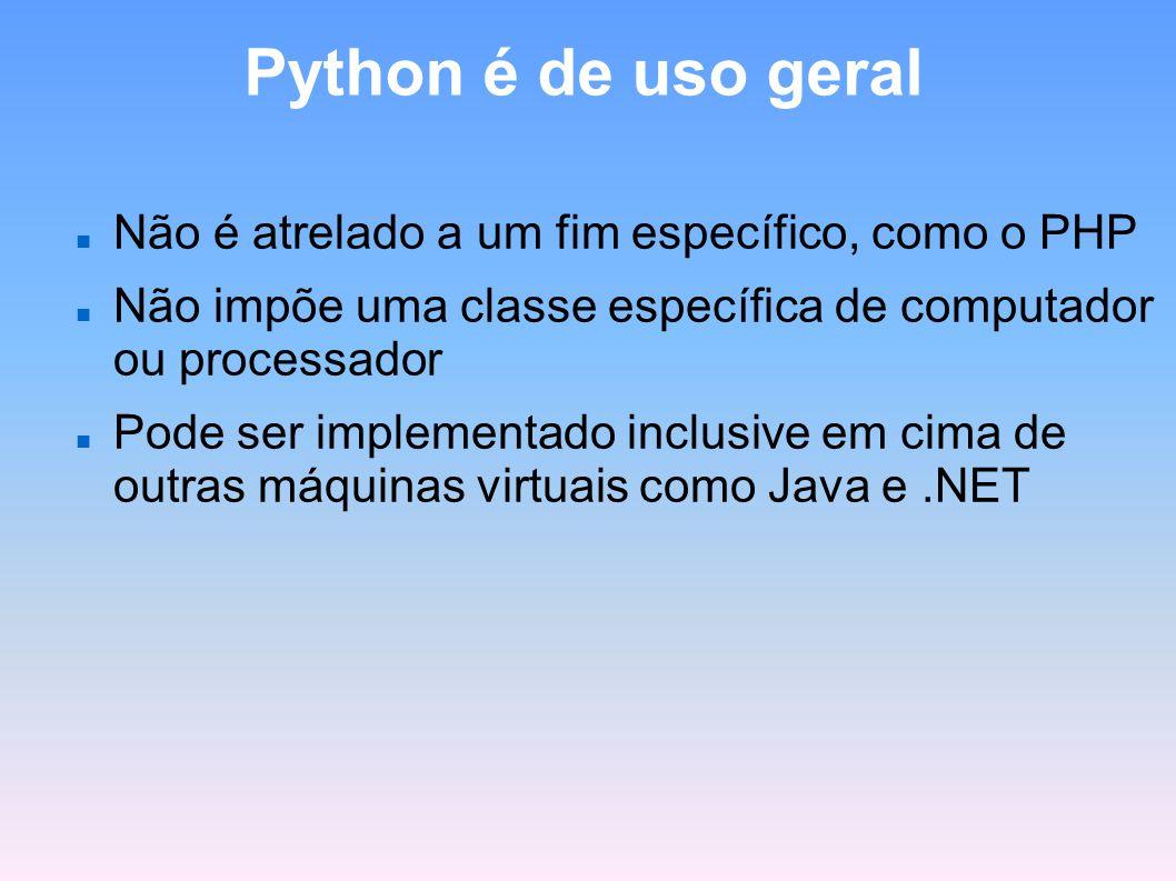 Python é de uso geral Não é atrelado a um fim específico, como o PHP
