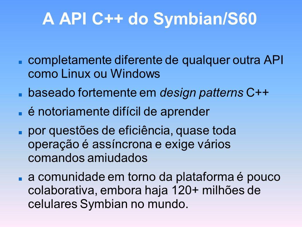 A API C++ do Symbian/S60 completamente diferente de qualquer outra API como Linux ou Windows. baseado fortemente em design patterns C++