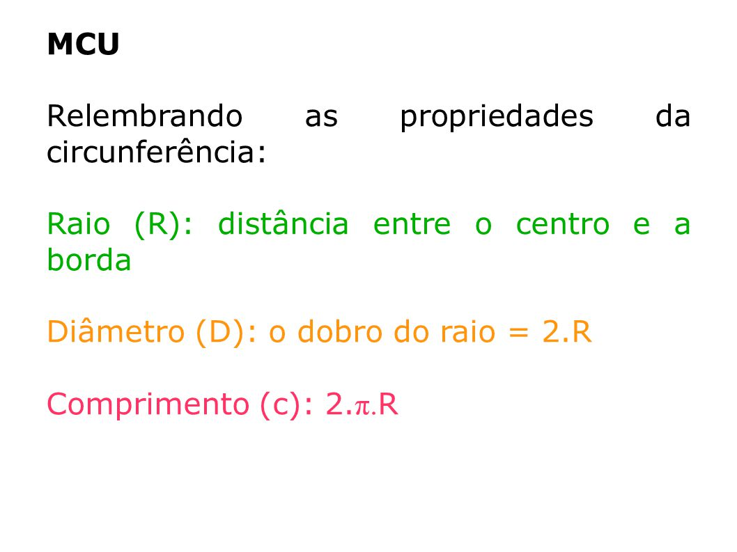 MCU Relembrando as propriedades da circunferência: Raio (R): distância entre o centro e a borda. Diâmetro (D): o dobro do raio = 2.R.