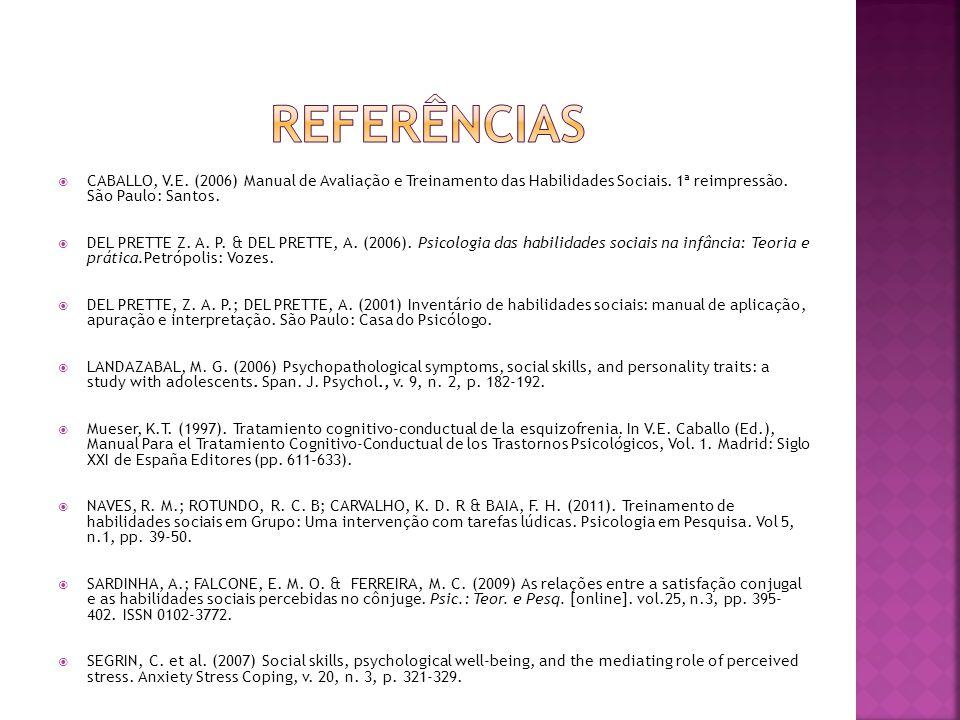 Referências CABALLO, V.E. (2006) Manual de Avaliação e Treinamento das Habilidades Sociais. 1ª reimpressão. São Paulo: Santos.
