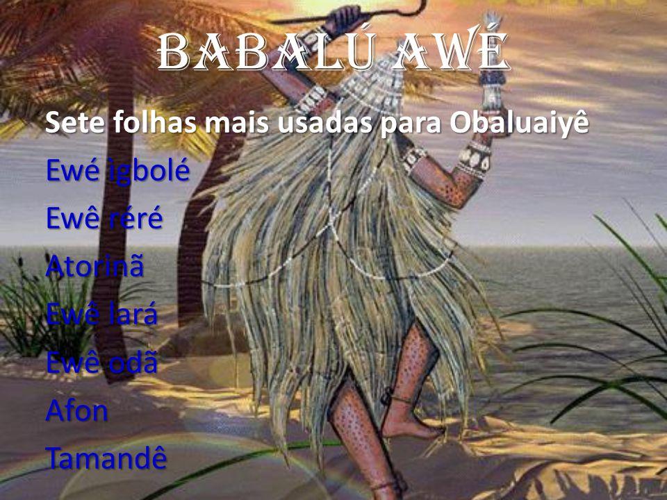 Babalú AWé Ewé ìgbolé Ewê réré Atorinã Ewê lará Ewê odã Afon Tamandê