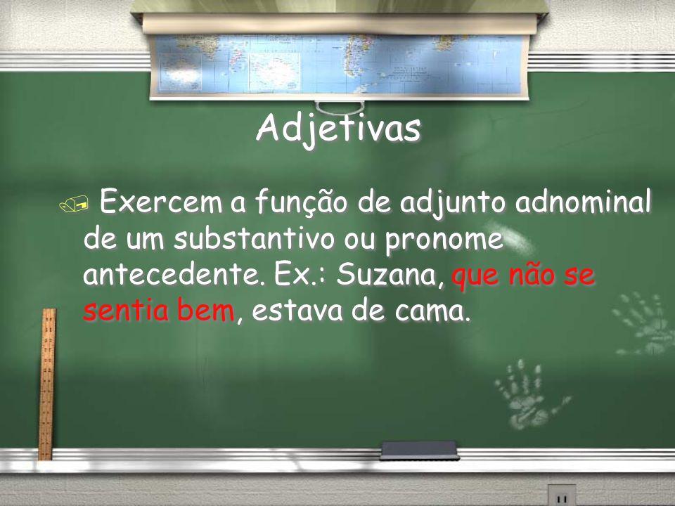 Adjetivas Exercem a função de adjunto adnominal de um substantivo ou pronome antecedente.