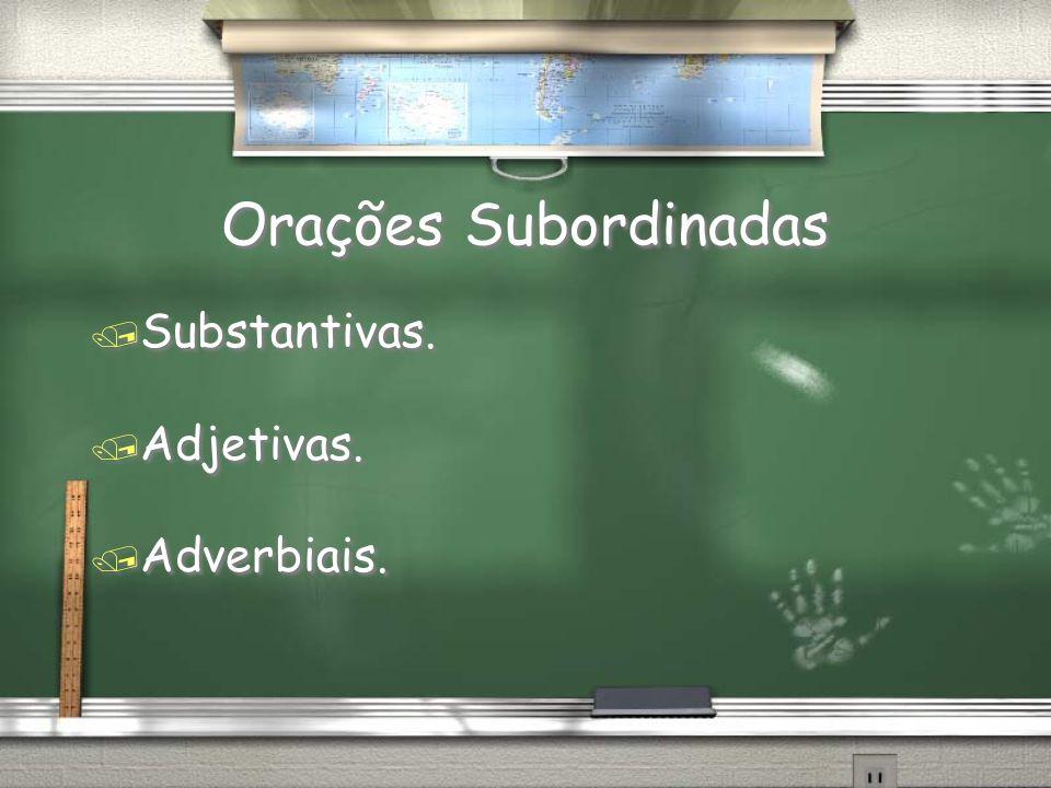 Orações Subordinadas Substantivas. Adjetivas. Adverbiais.