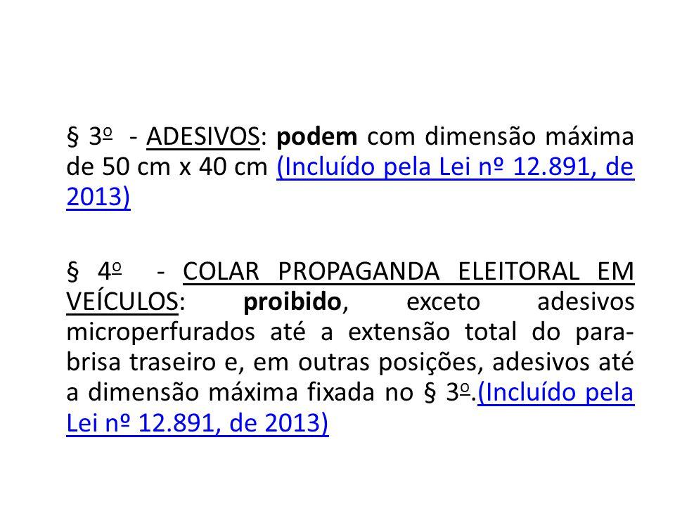 § 3o - ADESIVOS: podem com dimensão máxima de 50 cm x 40 cm (Incluído pela Lei nº 12.891, de 2013)