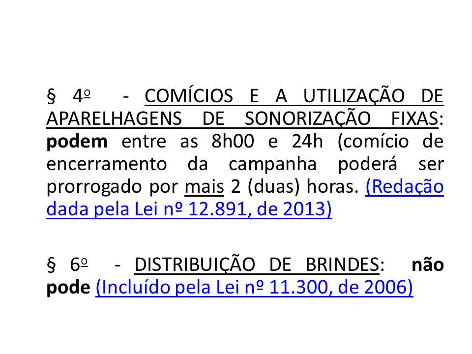 § 4o - comícios e a utilização de aparelhagens de sonorização fixas: podem entre as 8h00 e 24h (comício de encerramento da campanha poderá ser prorrogado por mais 2 (duas) horas. (Redação dada pela Lei nº 12.891, de 2013)