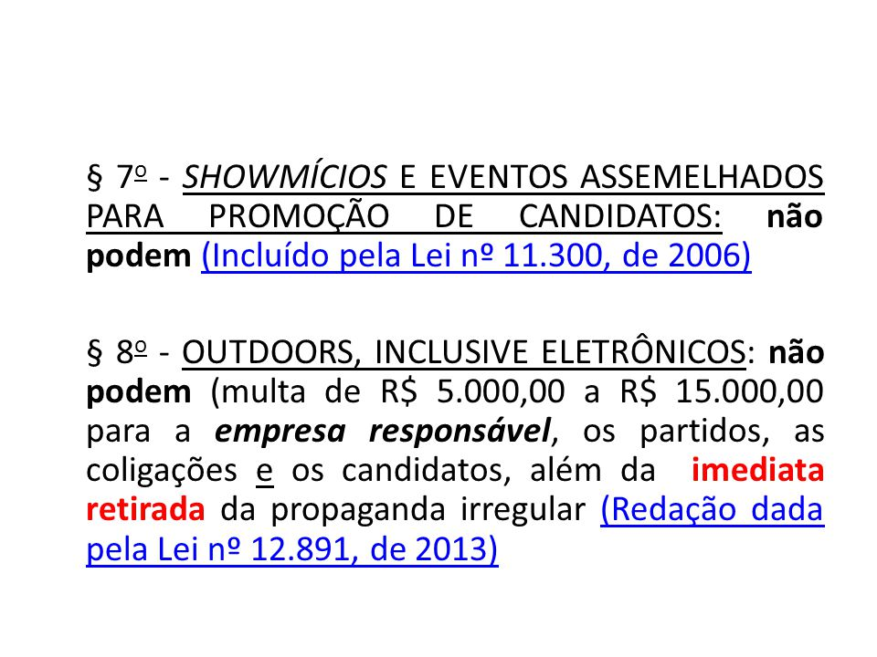 § 7o - showmícioS e eventoS assemelhadoS para promoção de candidatos: não podem (Incluído pela Lei nº 11.300, de 2006)