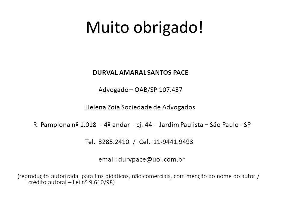 Muito obrigado! DURVAL AMARAL SANTOS PACE Advogado – OAB/SP 107.437