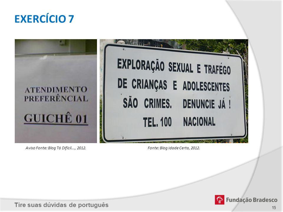 EXERCÍCIO 7 Aviso Fonte: Blog Tá Difícil..., 2012.