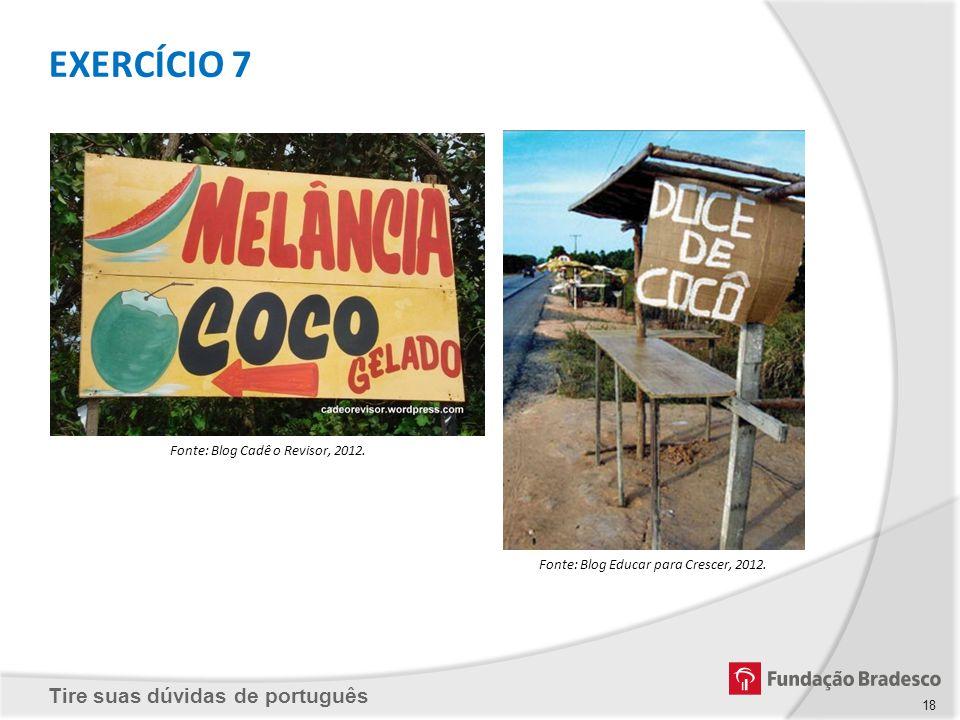 EXERCÍCIO 7 Fonte: Blog Cadê o Revisor, 2012.
