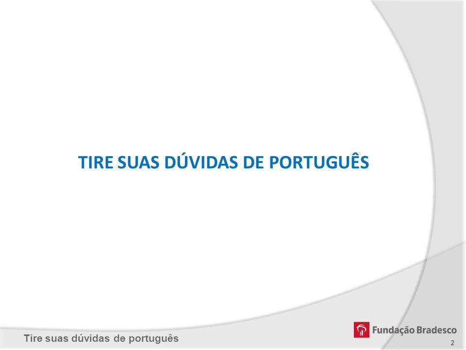 TIRE SUAS DÚVIDAS DE PORTUGUÊS