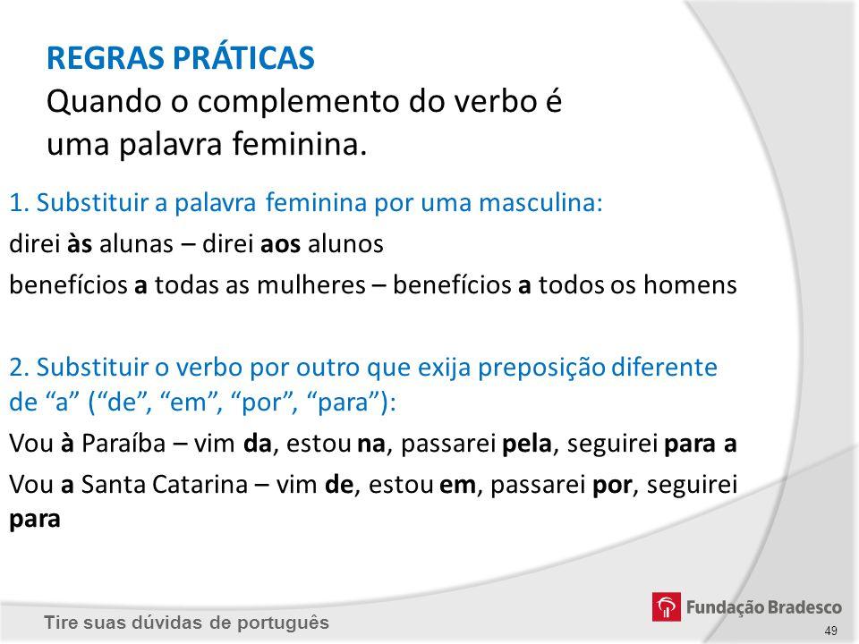 REGRAS PRÁTICAS Quando o complemento do verbo é uma palavra feminina.