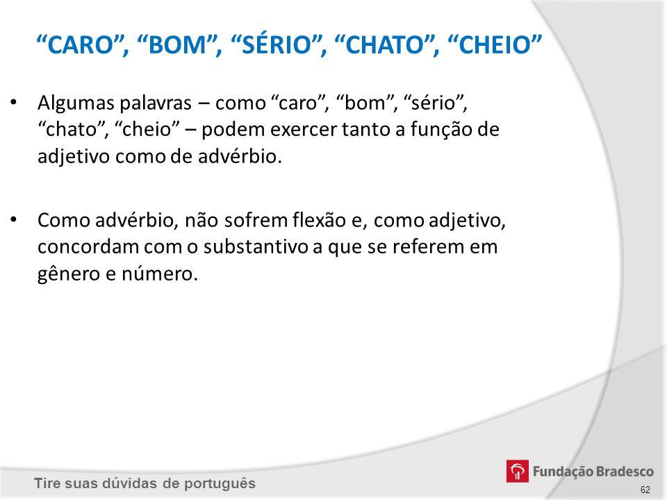 CARO , BOM , SÉRIO , CHATO , CHEIO
