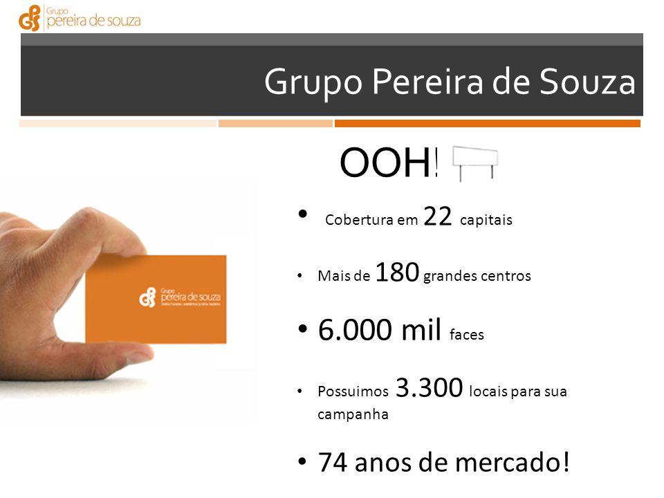 OOH! Grupo Pereira de Souza Cobertura em 22 capitais 6.000 mil faces