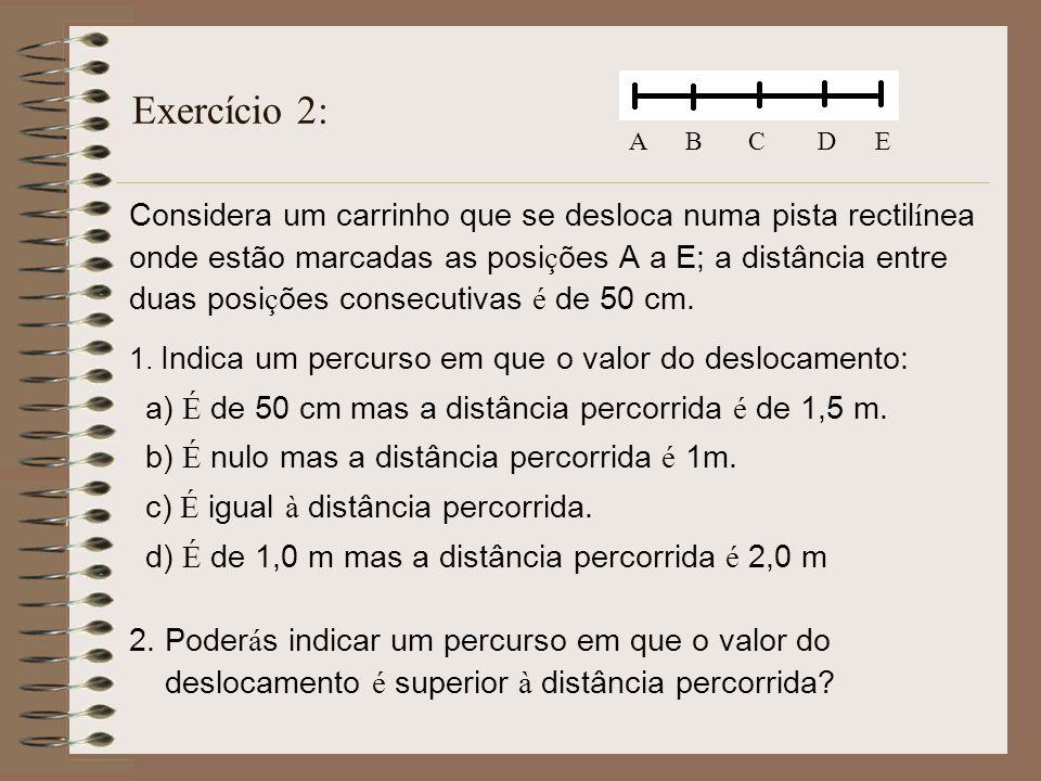 Exercício 2: A B C D E. Considera um carrinho que se desloca numa pista rectilínea.