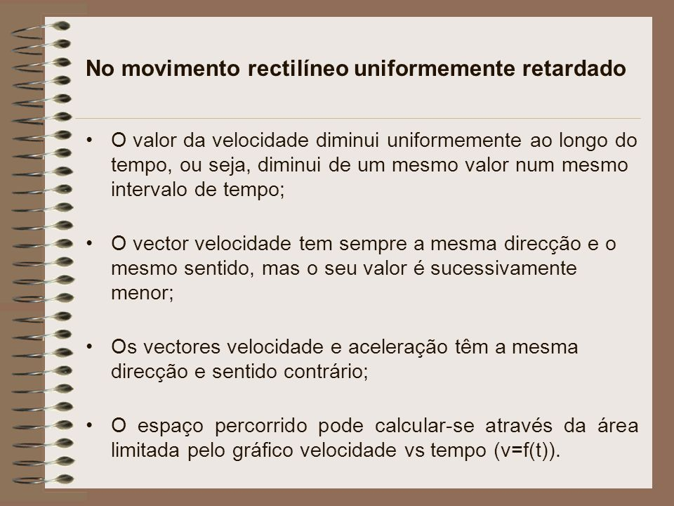 No movimento rectilíneo uniformemente retardado