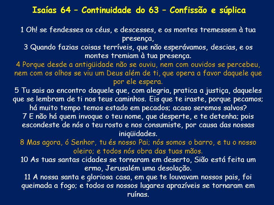 Isaías 64 – Continuidade do 63 – Confissão e súplica