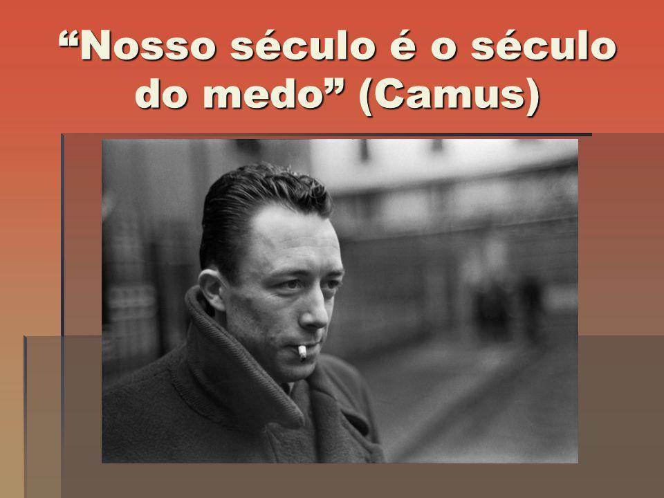 Nosso século é o século do medo (Camus)