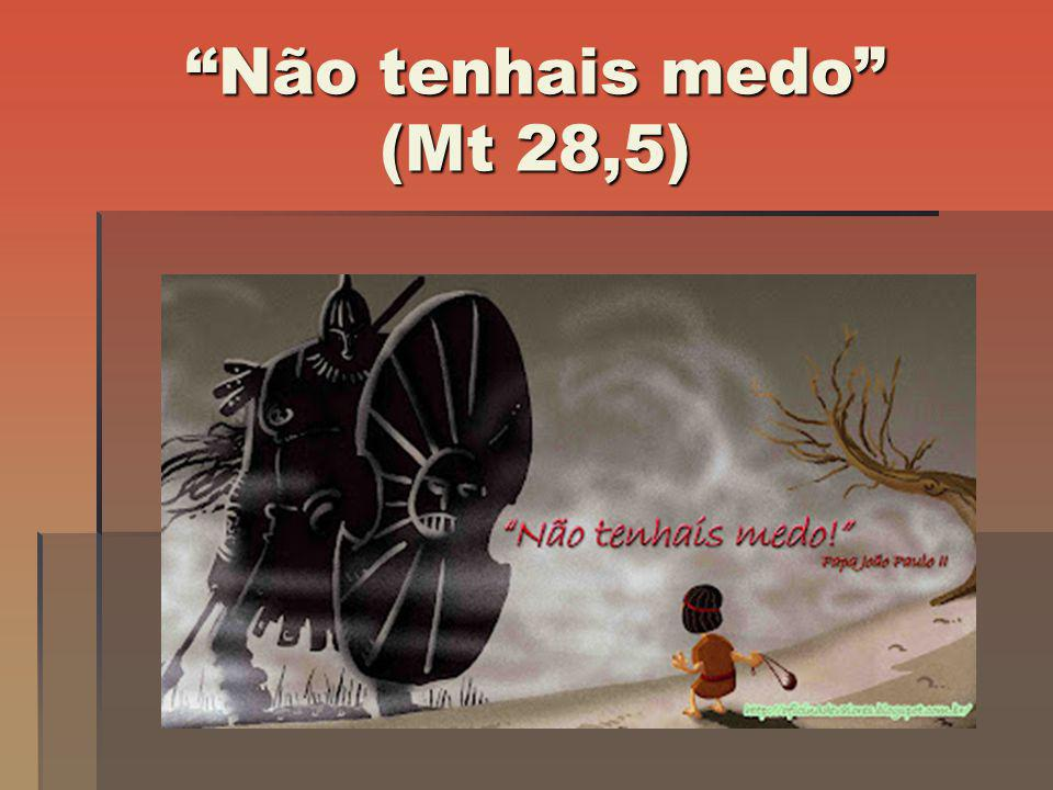Não tenhais medo (Mt 28,5)