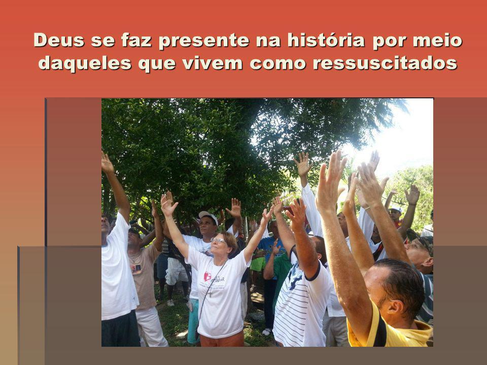 Deus se faz presente na história por meio daqueles que vivem como ressuscitados