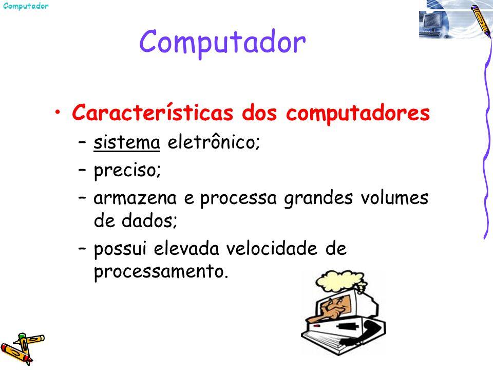 Computador Características dos computadores sistema eletrônico;