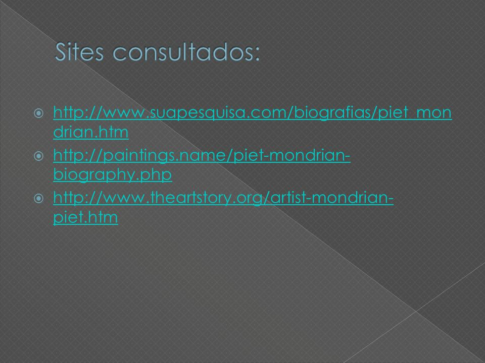 Sites consultados: http://www.suapesquisa.com/biografias/piet_mondrian.htm. http://paintings.name/piet-mondrian-biography.php.