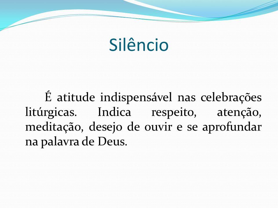 Silêncio É atitude indispensável nas celebrações litúrgicas.