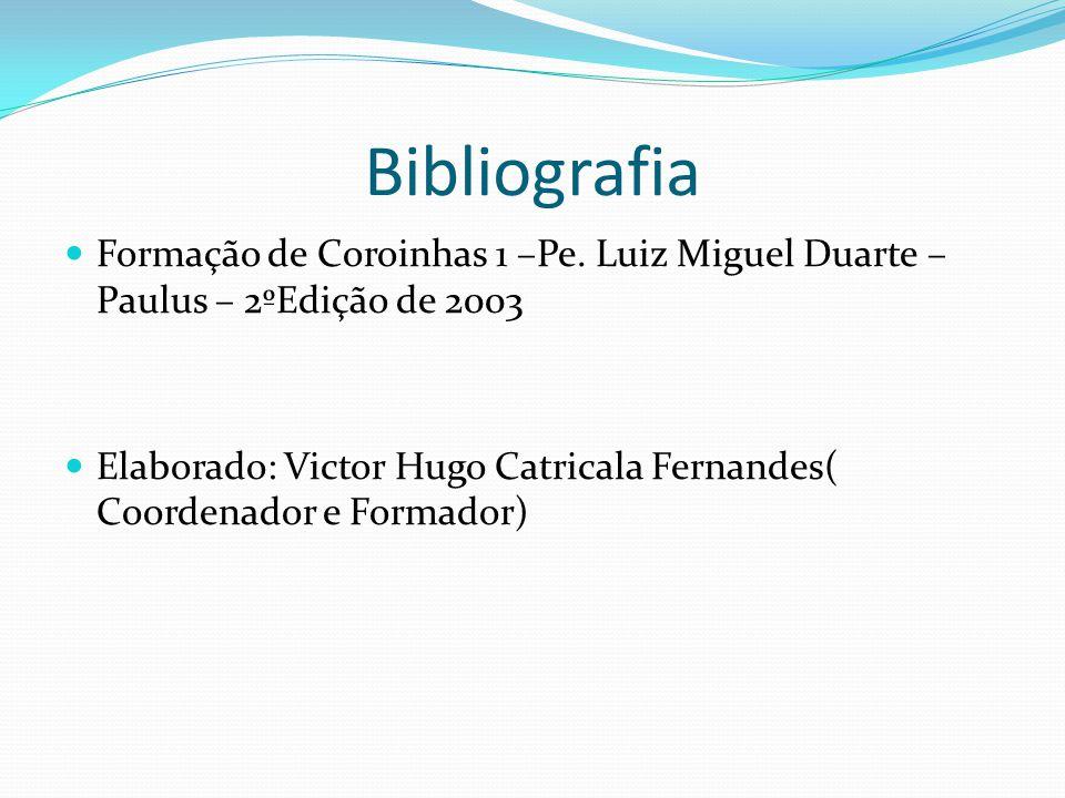 Bibliografia Formação de Coroinhas 1 –Pe. Luiz Miguel Duarte – Paulus – 2ºEdição de 2003.