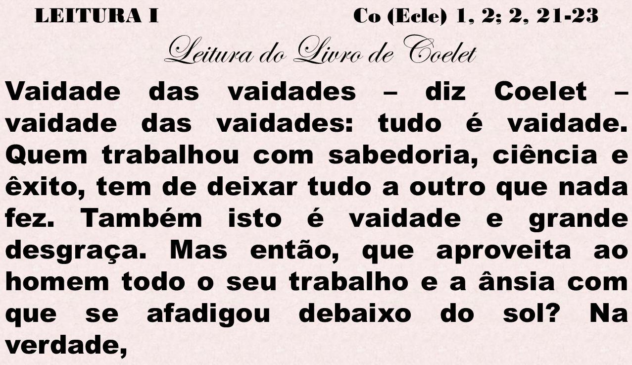 LEITURA I Co (Ecle) 1, 2; 2, 21-23 Leitura do Livro de Coelet