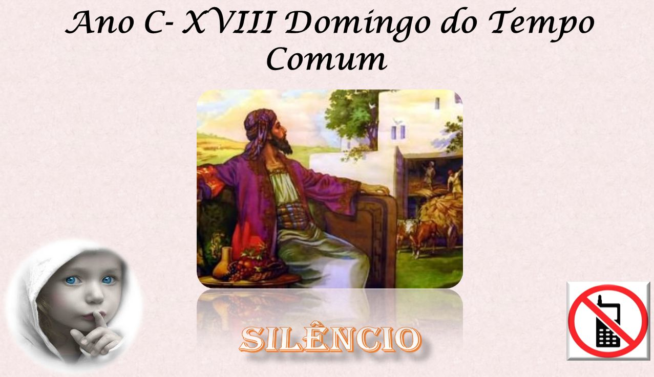 Ano C- XVIII Domingo do Tempo Comum