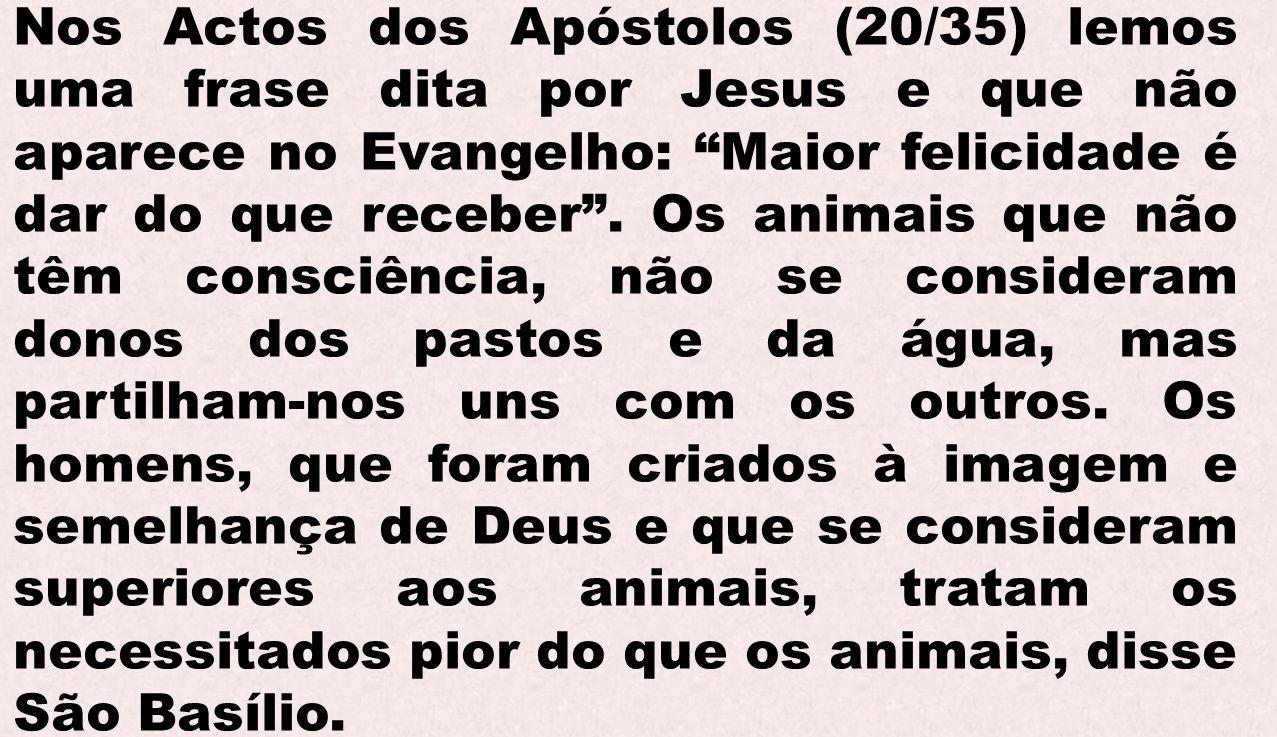 Nos Actos dos Apóstolos (20/35) lemos uma frase dita por Jesus e que não aparece no Evangelho: Maior felicidade é dar do que receber .