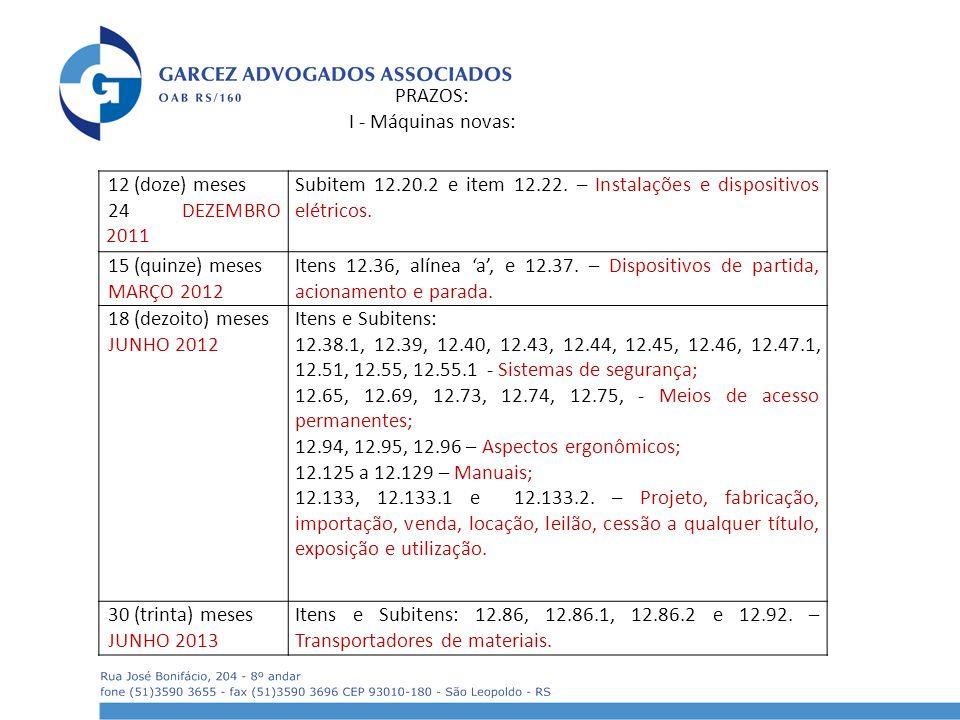 PRAZOS: I - Máquinas novas: 12 (doze) meses. 24 DEZEMBRO 2011. Subitem 12.20.2 e item 12.22. – Instalações e dispositivos elétricos.