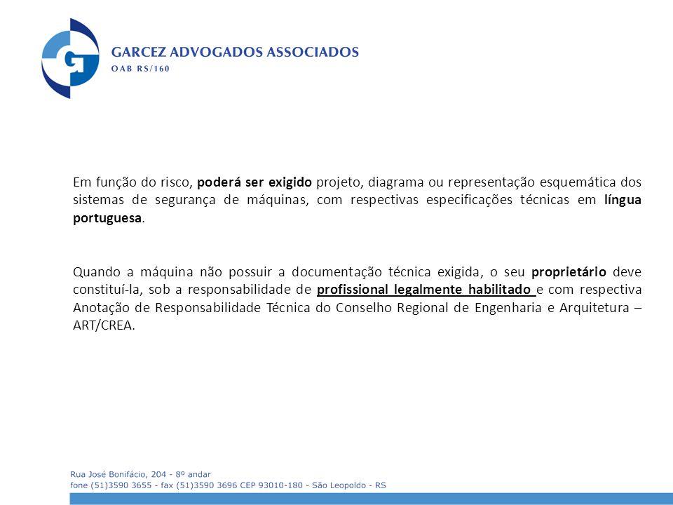 Em função do risco, poderá ser exigido projeto, diagrama ou representação esquemática dos sistemas de segurança de máquinas, com respectivas especificações técnicas em língua portuguesa.