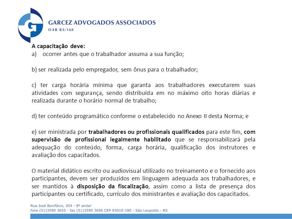 A capacitação deve: ocorrer antes que o trabalhador assuma a sua função; b) ser realizada pelo empregador, sem ônus para o trabalhador;