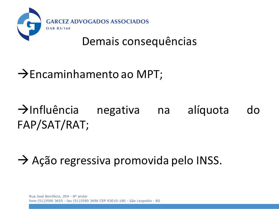 Demais consequências Encaminhamento ao MPT; Influência negativa na alíquota do FAP/SAT/RAT;  Ação regressiva promovida pelo INSS.