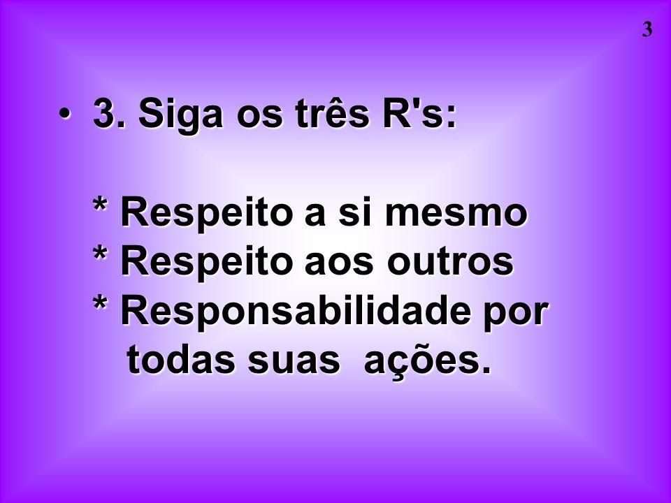 3. Siga os três R s:. Respeito a si mesmo. Respeito aos outros
