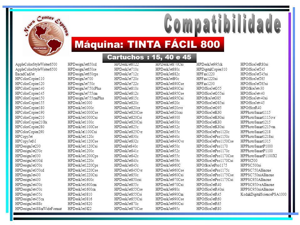 Compatibilidade Máquina: TINTA FÁCIL 800 Cartuchos : 15, 40 e 45