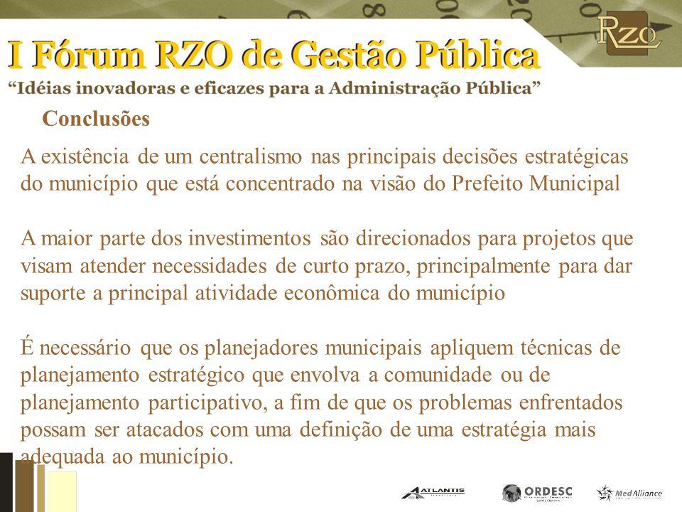 Conclusões A existência de um centralismo nas principais decisões estratégicas. do município que está concentrado na visão do Prefeito Municipal.