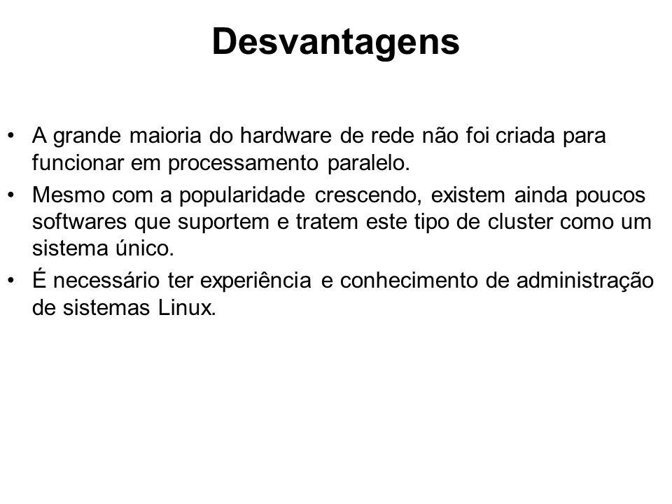 Desvantagens A grande maioria do hardware de rede não foi criada para funcionar em processamento paralelo.