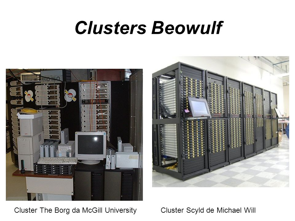 Clusters Beowulf Cluster The Borg da McGill University Cluster Scyld de Michael Will