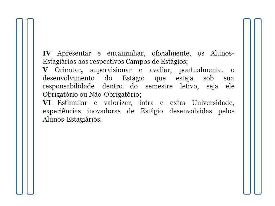 IV Apresentar e encaminhar, oficialmente, os Alunos-Estagiários aos respectivos Campos de Estágios;