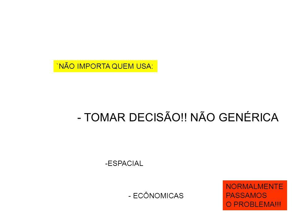 - TOMAR DECISÃO!! NÃO GENÉRICA