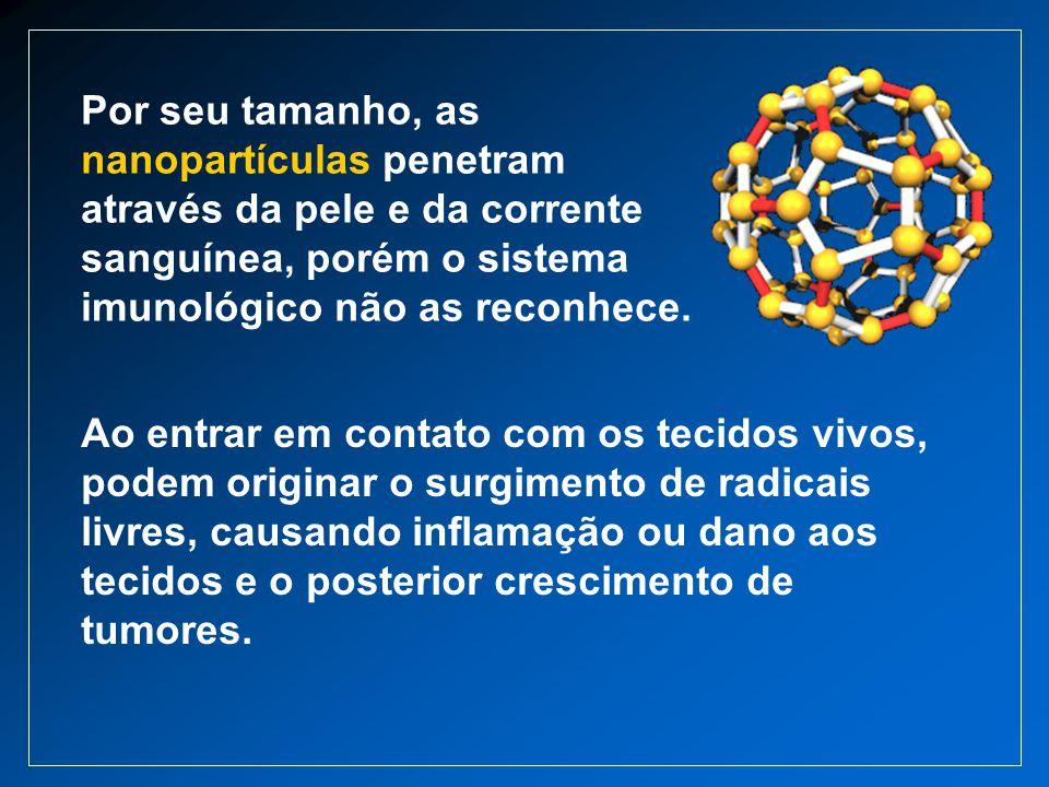 Por seu tamanho, as nanopartículas penetram através da pele e da corrente sanguínea, porém o sistema imunológico não as reconhece.