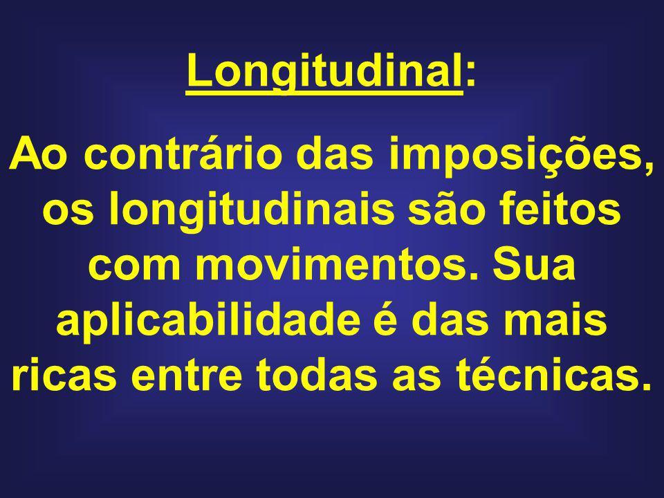 Longitudinal: Ao contrário das imposições, os longitudinais são feitos com movimentos.