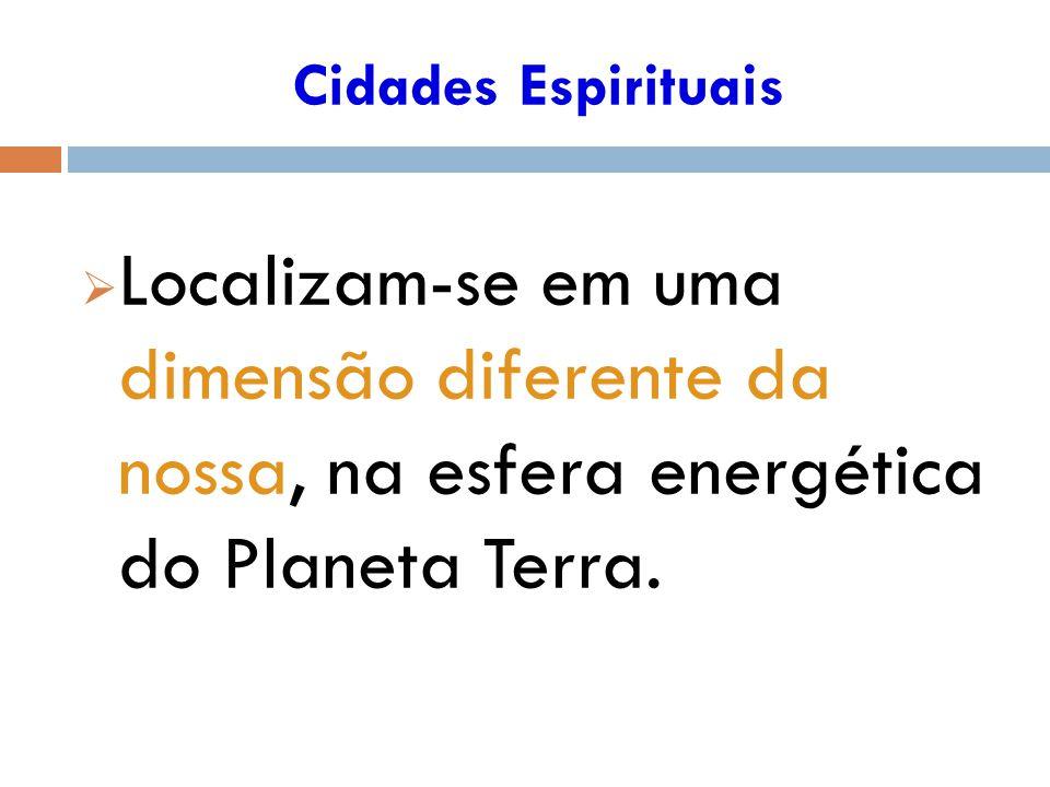 Cidades Espirituais Localizam-se em uma dimensão diferente da nossa, na esfera energética do Planeta Terra.