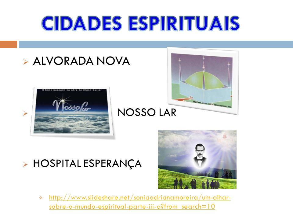 CIDADES ESPIRITUAIS ALVORADA NOVA NOSSO LAR HOSPITAL ESPERANÇA