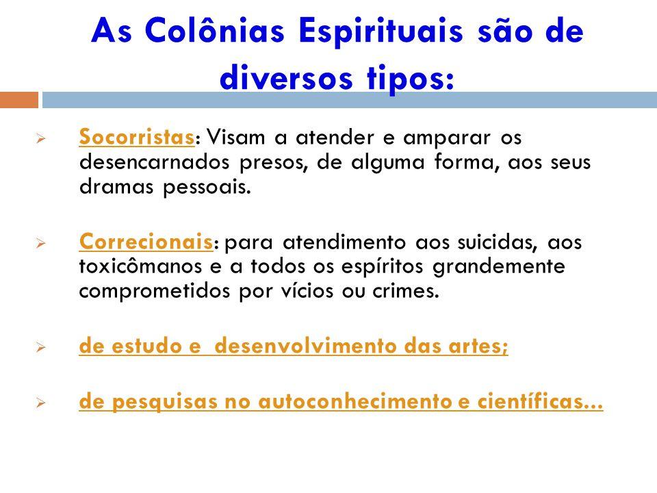 As Colônias Espirituais são de diversos tipos: