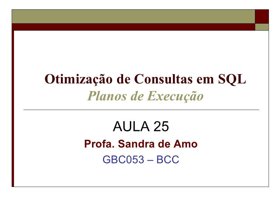 Otimização de Consultas em SQL Planos de Execução