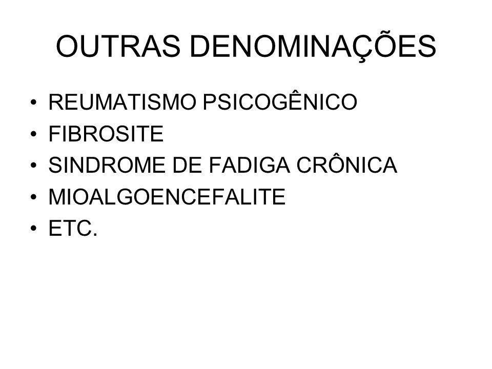 OUTRAS DENOMINAÇÕES REUMATISMO PSICOGÊNICO FIBROSITE